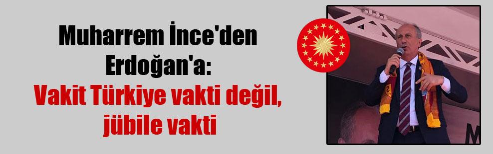 Muharrem İnce'den Erdoğan'a: Vakit Türkiye vakti değil, jübile vakti