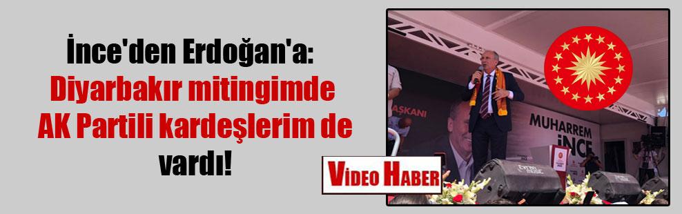 İnce'den Erdoğan'a: Diyarbakır mitingimde AK Partili kardeşlerim de vardı!