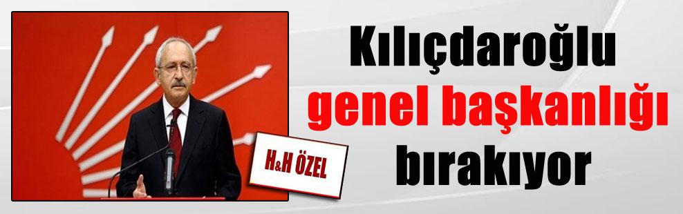 Kılıçdaroğlu genel başkanlığı bırakıyor