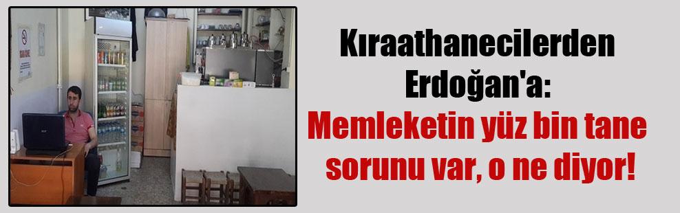 Kıraathanecilerden Erdoğan'a: Memleketin yüz bin tane sorunu var, o ne diyor!