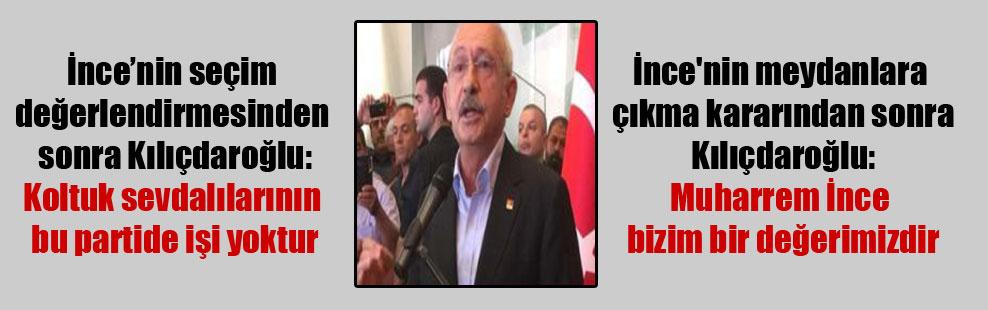 İnce'nin meydanlara çıkma kararından sonra Kılıçdaroğlu: Muharrem İnce bizim bir değerimizdir