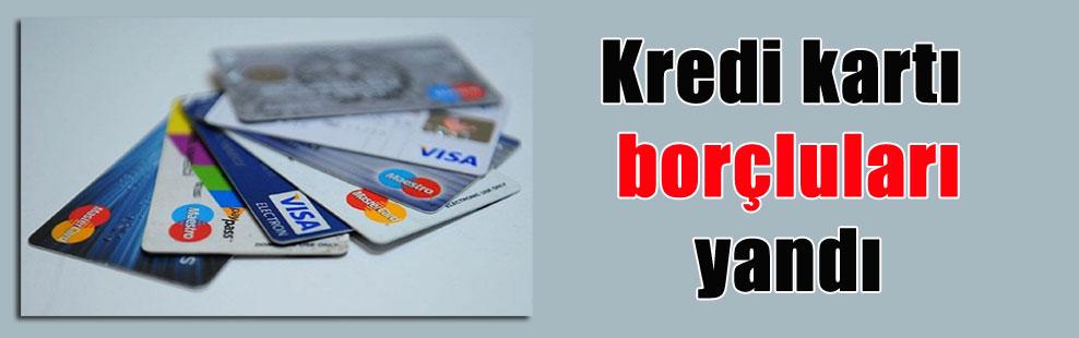 Kredi kartı borçluları yandı