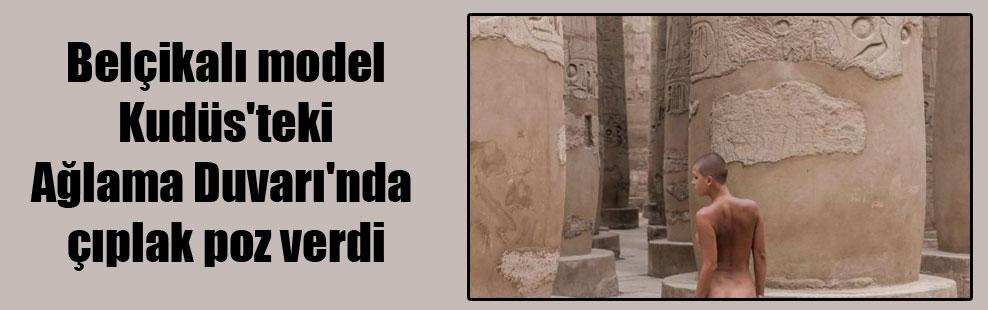 Belçikalı model Kudüs'teki Ağlama Duvarı'nda çıplak poz verdi