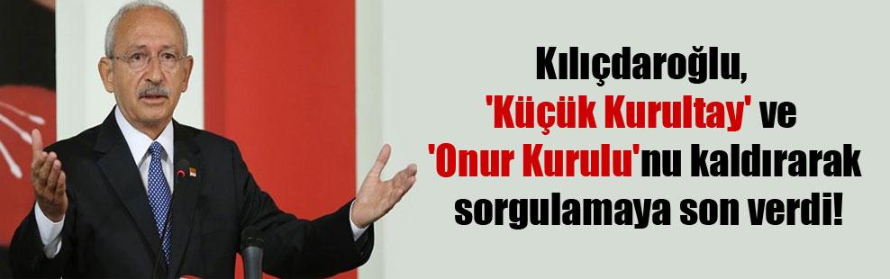 Kılıçdaroğlu, 'Küçük Kurultay' ve 'Onur Kurulu'nu kaldırarak sorgulamaya son verdi!