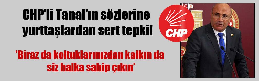 CHP'li Tanal'ın sözlerine yurttaşlardan sert tepki!