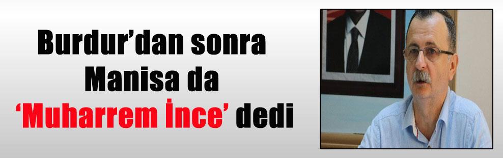 Burdur'dan sonra Manisa da 'Muharrem İnce' dedi