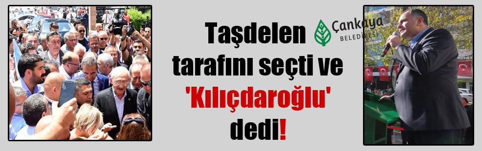 Taşdelen tarafını seçti ve 'Kılıçdaroğlu' dedi!