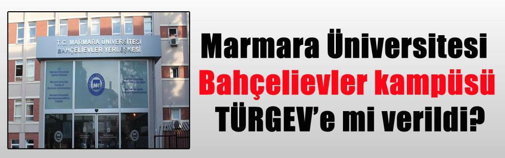 Marmara Üniversitesi Bahçelievler kampüsü TÜRGEV'e mi verildi?