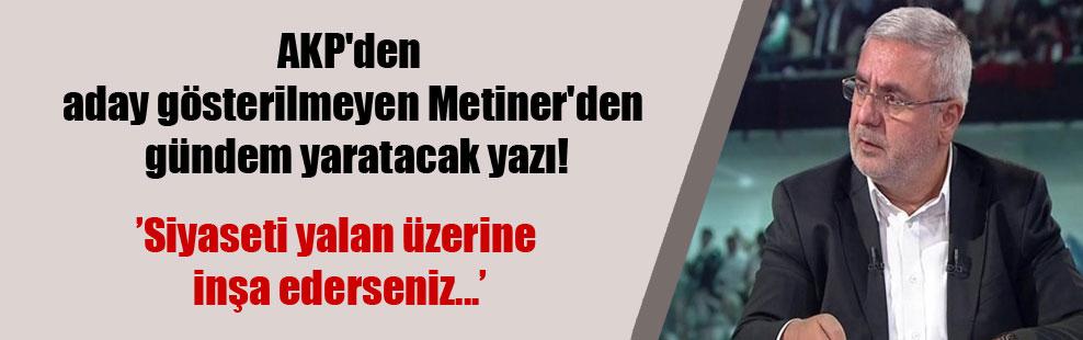 AKP'den aday gösterilmeyen Metiner'den gündem yaratacak yazı!