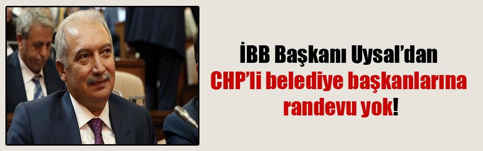 İBB Başkanı Uysal'dan CHP'li belediye başkanlarına randevu yok!