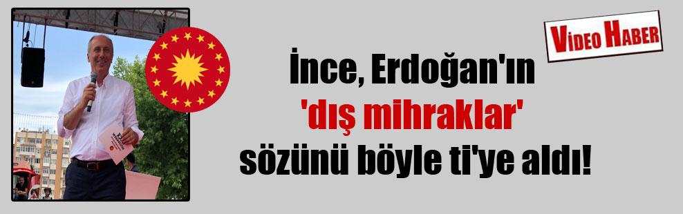 İnce, Erdoğan'ın 'dış mihraklar' sözünü böyle ti'ye aldı!