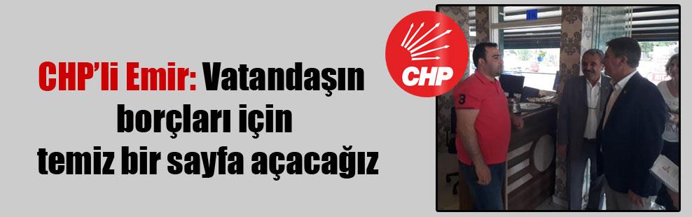 CHP'li Emir: Vatandaşın borçları için temiz bir sayfa açacağız