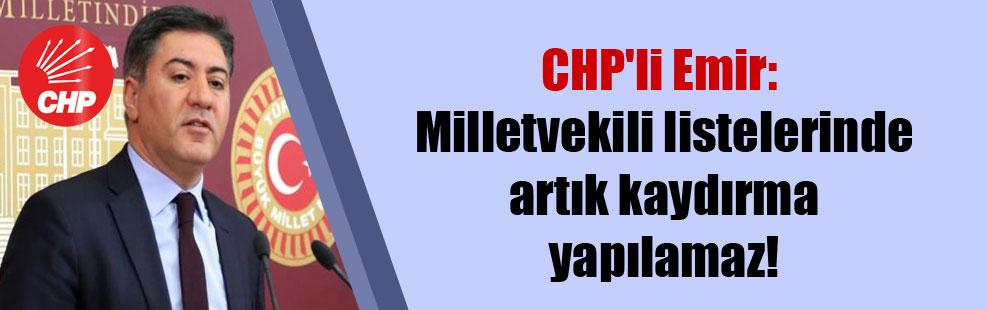 CHP'li Emir: Milletvekili listelerinde artık kaydırma yapılamaz!