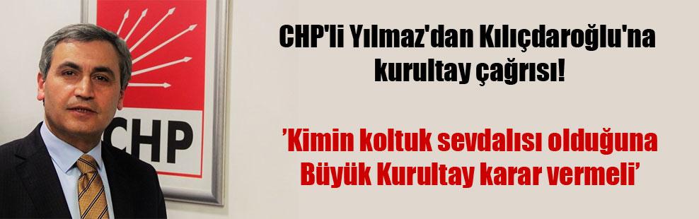 CHP'li Yılmaz'dan Kılıçdaroğlu'na kurultay çağrısı