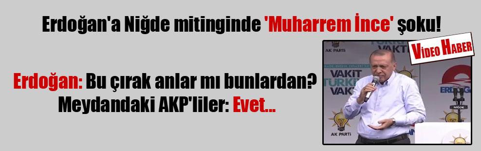 Erdoğan'a Niğde mitinginde 'Muharrem İnce' şoku!