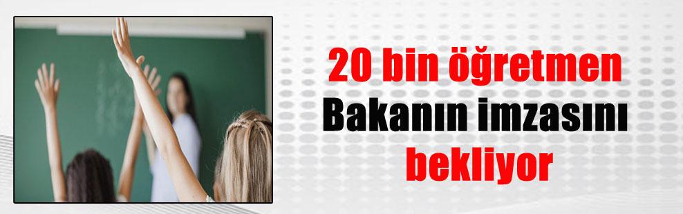 20 bin öğretmen Bakanın imzasını bekliyor