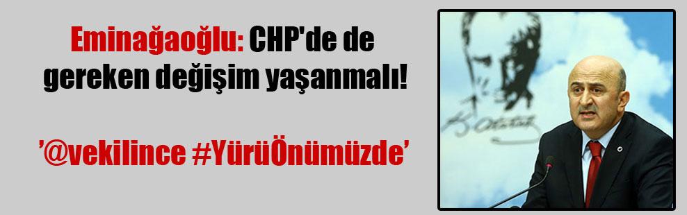 Eminağaoğlu: CHP'de de gereken değişim yaşanmalı!
