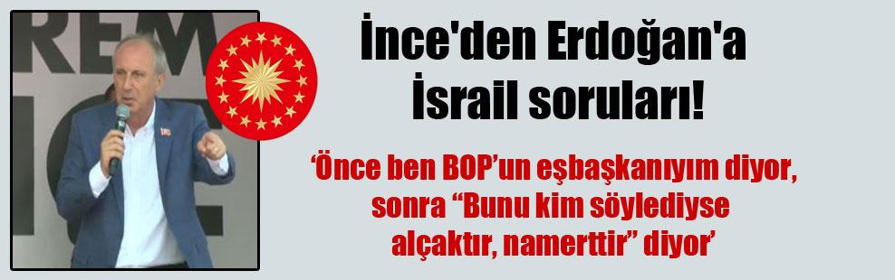 İnce'den Erdoğan'a İsrail soruları!