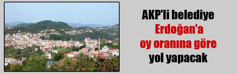 AKP'li belediye Erdoğan'a oy oranına göre yol yapacak