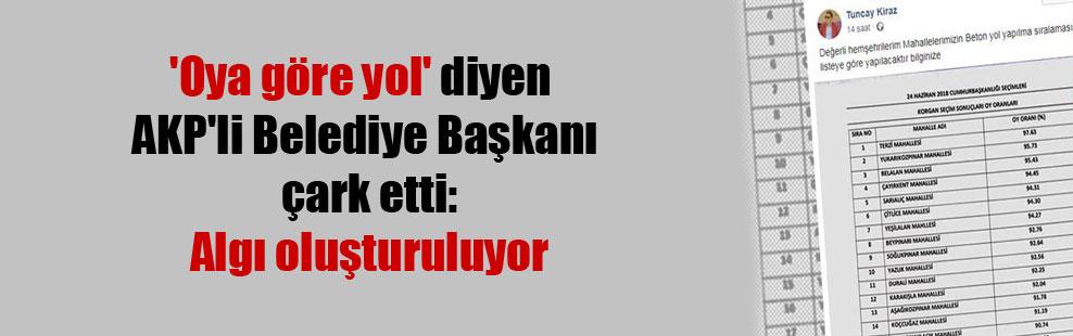 'Oya göre yol' diyen AKP'li Belediye Başkanı çark etti: Algı oluşturuluyor