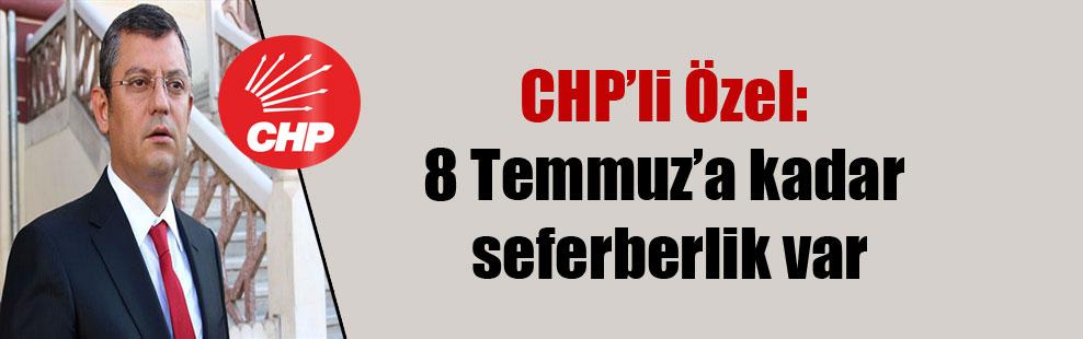 CHP'li Özel: 8 Temmuz'a kadar seferberlik var