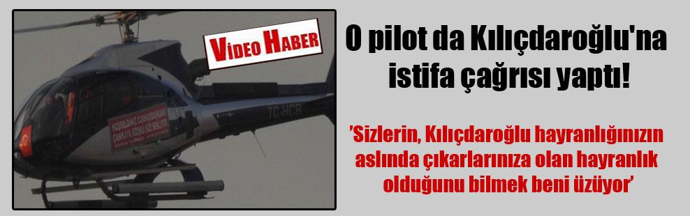 O pilot da Kılıçdaroğlu'na istifa çağrısı yaptı!