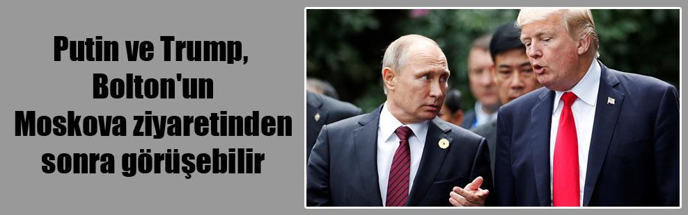Putin ve Trump, Bolton'un Moskova ziyaretinden sonra görüşebilir