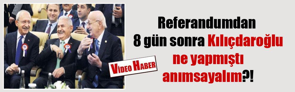 Referandumdan 8 gün sonra Kılıçdaroğlu ne yapmıştı anımsayalım?!