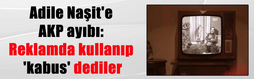 Adile Naşit'e AKP ayıbı: Reklamda kullanıp 'kabus' dediler