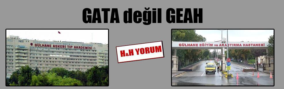 GATA değil GEAH
