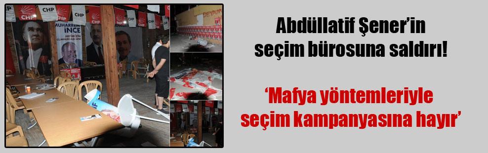 Abdüllatif Şener'in seçim bürosuna saldırı!