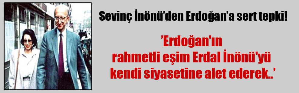 Sevinç İnönü'den Erdoğan'a sert tepki!
