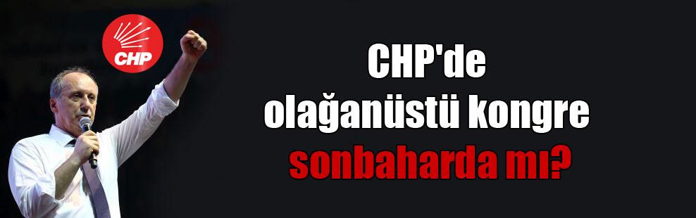 CHP'de olağanüstü kongre sonbaharda mı?