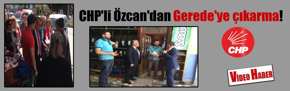 CHP'li Özcan'dan Gerede'ye çıkarma!