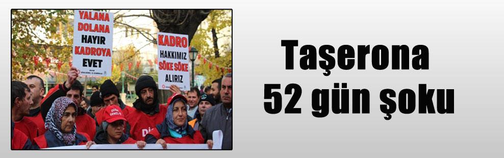 Taşerona 52 gün şoku