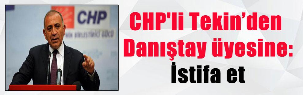 CHP'li Tekin'den Danıştay üyesine: İstifa et