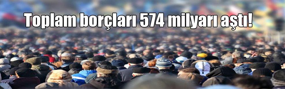 Toplam borçları 574 milyarı aştı!