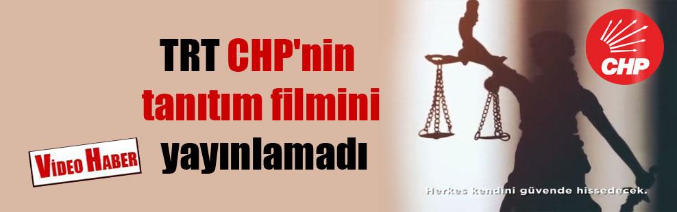 TRT CHP'nin tanıtım filmini yayınlamadı