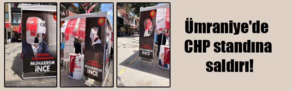 Ümraniye'de CHP standına saldırı!