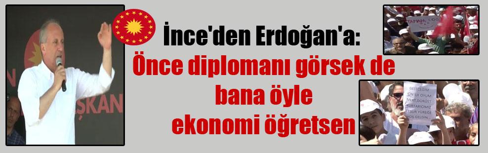 İnce'den Erdoğan'a: Önce diplomanı görsek de bana öyle ekonomi öğretsen