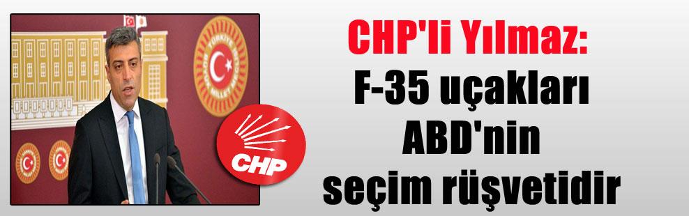 CHP'li Yılmaz: F-35 uçakları ABD'nin seçim rüşvetidir