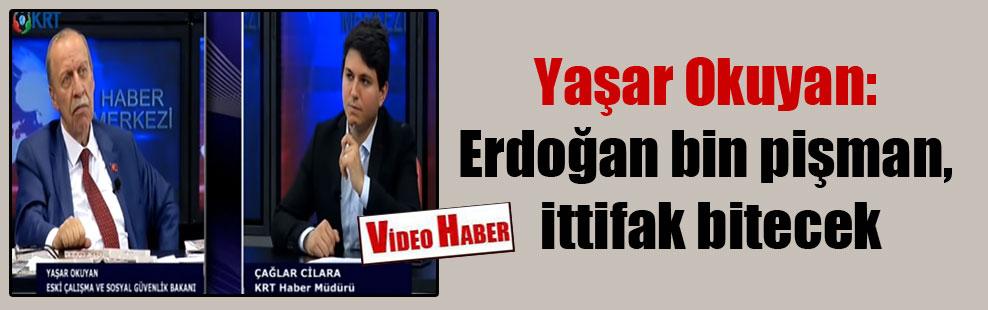 Yaşar Okuyan: Erdoğan bin pişman, ittifak bitecek