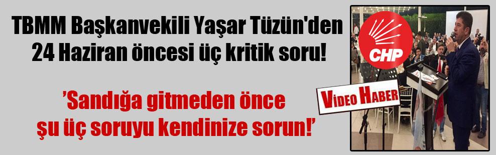 TBMM Başkanvekili Yaşar Tüzün'den 24 Haziran öncesi üç kritik soru!