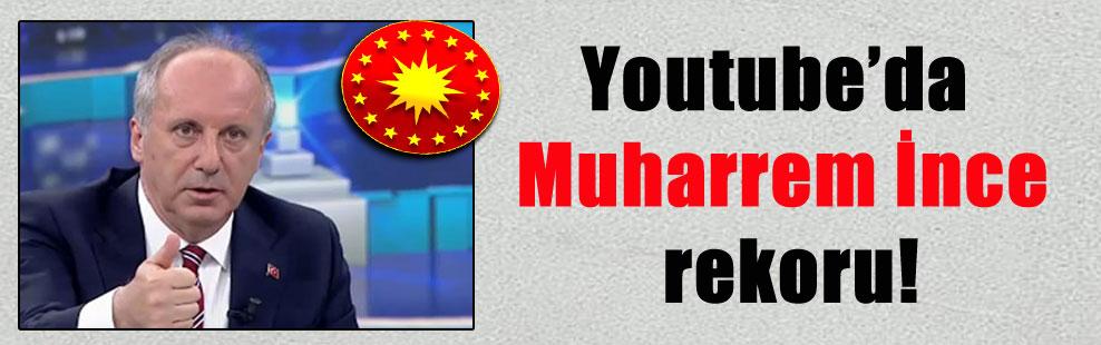 Youtube'da Muharrem İnce rekoru!