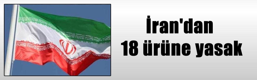 İran'dan 18 ürüne yasak