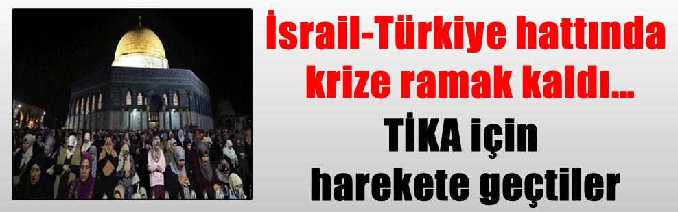 İsrail-Türkiye hattında krize ramak kaldı…TİKA için harekete geçtiler