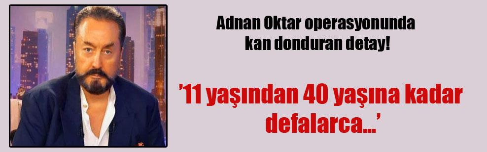 Adnan Oktar operasyonunda kan donduran detay!