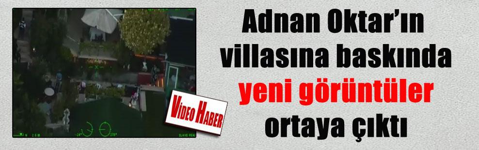 Adnan Oktar'ın villasına baskında yeni görüntüler ortaya çıktı