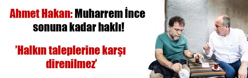 Ahmet Hakan: Muharrem İnce sonuna kadar haklı!