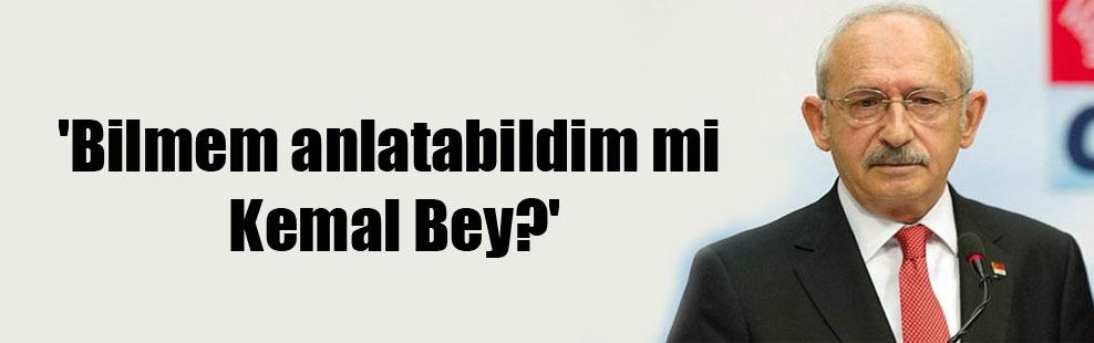 'Bilmem anlatabildim mi Kemal Bey?'